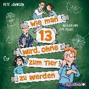 Cover-Bild zu Wie man 13 wird, ohne zum Tier zu werden (Audio Download) von Johnson, Pete