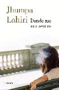 Cover-Bild zu Lahiri, Jhumpa: Donde me encuentro / Where I Find Myself