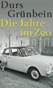 Cover-Bild zu Grünbein, Durs: Die Jahre im Zoo