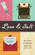Cover-Bild zu Andrews, Amy: Love & Salt: A Spiritual Friendship Shared in Letters