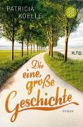 Cover-Bild zu Koelle, Patricia: Die eine, große Geschichte