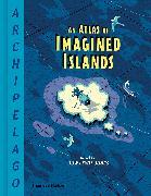 Cover-Bild zu Lewis-Jones, Huw: Archipelago: An Atlas of Imagined Islands