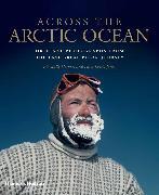 Cover-Bild zu Herbert, Sir Wally: Across the Arctic Ocean: Original Photographs from the Last Great Polar Journey