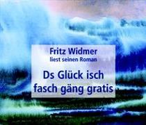 Cover-Bild zu Widmer, Fritz: Ds Glück isch fasch gäng gratis