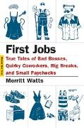 Cover-Bild zu Watts, Merritt: First Jobs: True Tales of Bad Bosses, Quirky Coworkers, Big Breaks, and Small Paychecks