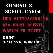 Cover-Bild zu Der Auftragskiller, der nicht wusste, warum er tötet (Audio Download) von Carisi, Konrad