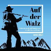 Cover-Bild zu Auf der Walz - 3 Jahre als Geselle auf Wanderschaft (Audio Download) von Köhler, Andreas