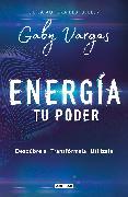 Cover-Bild zu Energía: tu poder: Descúbrela, transformarla, utilízala / Energy: Your Power: Discover It, Transform It, Use It von Vargas, Gaby