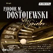 Cover-Bild zu Der Spieler (Audio Download) von Dostojewskij, Fjodor M.