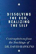 Cover-Bild zu Hawkins, David R.: Dissolving the Ego, Realizing the Self