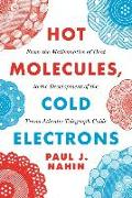 Cover-Bild zu Nahin, Paul J.: Hot Molecules, Cold Electrons: From the Mathematics of Heat to the Development of the Trans-Atlantic Telegraph Cable