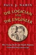 Cover-Bild zu Nahin, Paul J.: The Logician and the Engineer: How George Boole and Claude Shannon Created the Information Age