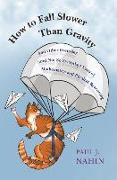 Cover-Bild zu Nahin, Paul J.: How to Fall Slower Than Gravity