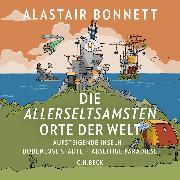 Cover-Bild zu Bonnett, Alastair: Die allerseltsamsten Orte der Welt (Audio Download)