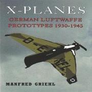 Cover-Bild zu Griehl, Manfred: X-Planes: German Luftwaffe Prototypes 1930-1945