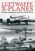 Cover-Bild zu Griehl, Manfred: Luftwaffe X-Planes: German Experimental Aircraft of World War II