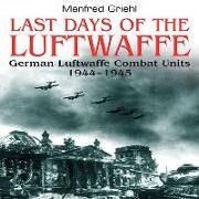 Cover-Bild zu Griehl, Manfred: Last Days of the Luftwaffe: German Luftwaffe Combat Units 1944-1945