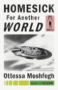 Cover-Bild zu Moshfegh, Ottessa: Homesick for Another World