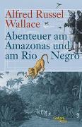 Cover-Bild zu Wallace, Alfred Russel: Abenteuer am Amazonas und am Rio Negro