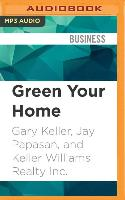 Cover-Bild zu Keller, Gary: Green Your Home: Keller Williams Realty Guide