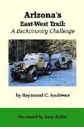 Cover-Bild zu Andrews, Raymond C.: Arizona's East-West Trail: A Backcountry Challenge