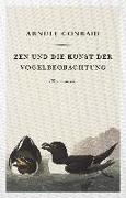 Cover-Bild zu Conradi, Arnulf: Zen und die Kunst der Vogelbeobachtung