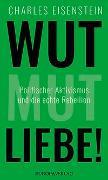 Cover-Bild zu Eisenstein, Charles: Wut, Mut, Liebe!