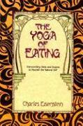 Cover-Bild zu Eisenstein, Charles: The Yoga of Eating: Transcending Diets and Dogma to Nourish the Natural Self