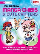 Cover-Bild zu Whitten, Samantha: How to Draw Manga Chibis & Cute Critters: Discover Techniques for Creating Adorable Chibi Characters and Doe-Eyed Manga Animals