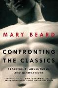 Cover-Bild zu Beard, Mary: Confronting the Classics: Traditions, Adventures, and Innovations