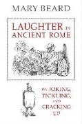 Cover-Bild zu Beard, Mary: Laughter in Ancient Rome: On Joking, Tickling, and Cracking Up