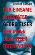 Cover-Bild zu Ortner, Helmut: Georg Elser: Der einsame Attentäter - Der Mann, der Hitler töten wollte