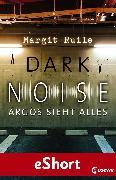 Cover-Bild zu Ruile, Margit: Dark Noise - Argos sieht alles (eBook)