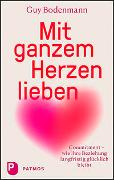 Cover-Bild zu Bodenmann, Guy: Mit ganzem Herzen lieben