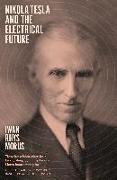 Cover-Bild zu Rhys Morus, Iwan: Nikola Tesla and the Electrical Future