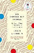 Cover-Bild zu Gribbin, John: Six Impossible Things