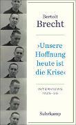 Cover-Bild zu Brecht, Bertolt: »Unsere Hoffnung heute ist die Krise« Interviews 1926-1956