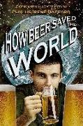 Cover-Bild zu How Beer Saved the World (eBook) von Irene Radford, Phyllis