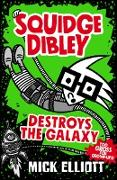 Cover-Bild zu Elliott, Mick: Squidge Dibley Destroys the Galaxy (eBook)