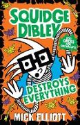 Cover-Bild zu Elliott, Mick: Squidge Dibley Destroys Everything (eBook)
