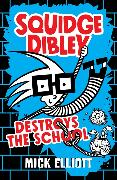 Cover-Bild zu Elliott, Mick: Squidge Dibley Destroys the School