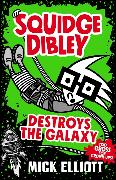 Cover-Bild zu Elliott, Mick: Squidge Dibley Destroys the Galaxy