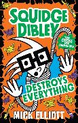 Cover-Bild zu Elliott, Mick: Squidge Dibley Destroys Everything