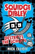 Cover-Bild zu Elliott, Mick: Squidge Dibley Destroys the School (eBook)