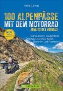 Cover-Bild zu Studt, Heinz E.: 100 Alpenpässe mit dem Motorrad abseits des Trubels