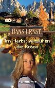 Cover-Bild zu Im Herbst verblühen die Rosen (eBook) von Ernst, Hans