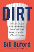 Cover-Bild zu Buford, Bill: Dirt: Adventures in Lyon as a Chef in Training, Father, and Sleuth Looking for the Secret of French Cooking