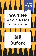 Cover-Bild zu Buford, Bill: Waiting for a Goal (eBook)