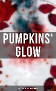 Cover-Bild zu Hawthorne, Nathaniel: Pumpkins' Glow: 200+ Eerie Tales for Halloween (eBook)