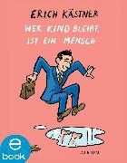 Cover-Bild zu Wer Kind bleibt, ist ein Mensch (eBook) von Kästner, Erich